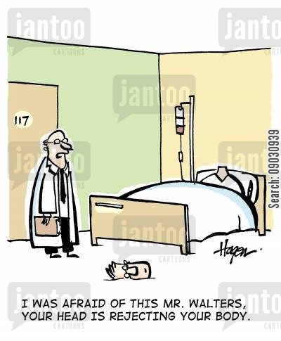 lose your head cartoon humor: 'I was afraid of this Mr. Walters, your head is rejecting your body.'