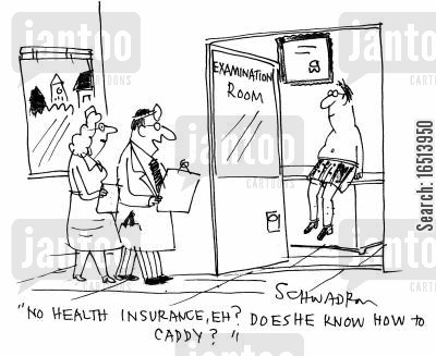 hospitalized cartoon humor: 'No health insurance, eh? Does he now how to caddy?'