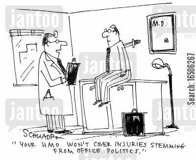 office debate cartoon humor: 'Your HMO won't cover injuries stemming form office politics.'