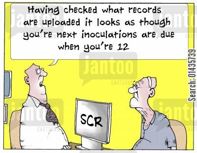 scr cartoon humor: 'Having checked what records are uploaded it looks as though you're next inoculations are due when your 12.'
