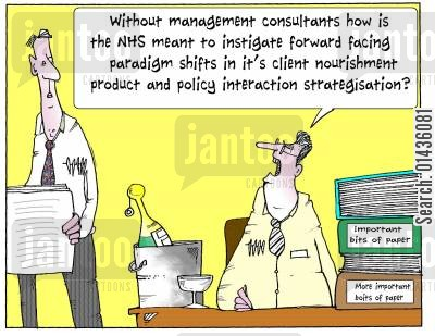 management consultants cartoon humor: 'Without management consultants how is the NHS meant to instigate forward facing paradigm shifts in it's clients nourishment product and policy interaction strategisation?'