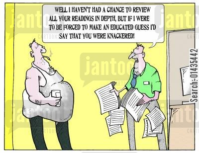 knackered cartoon humor: 'Well I haven't had a change to review all you readings in depth, but if I were to be forced to make an education guess I'd day that your knackered.'