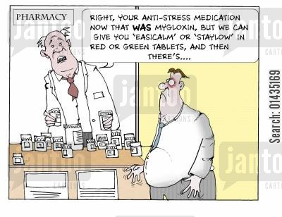 patient's choices cartoon humor: 'Right, your anti-stress medication now that was mygloxin, but we can give you 'easicalm' or 'staylow' in red or green tablets, and then there's...'