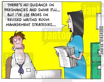 management strategies cartoon humor: 'There's no guidance on pregnancies and swine flu...but I've 138 pages on revised waiting room management strategies..'