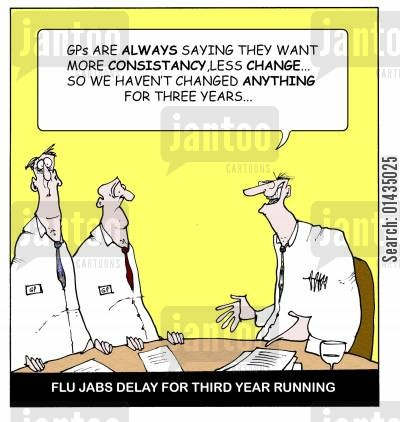 medical reforms cartoon humor: FLu jabs delayed for third year running...'GP's are always saying they want more consistency, less change...So we haven't changed ANYTHING for three years!'