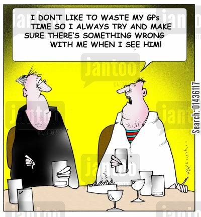 time waster cartoon humor: 'I don't like to waste my GPs time so I always try and make sure there's something wrong with me when I see him.'