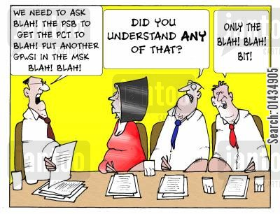 jargons cartoon humor: 'We need to ask Blah! The PSB to get the PCT to Blah! Put another GPWSI in the MSK Black! Blah!'