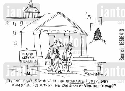 health reform hearing cartoon humor: 'If we can't stand up to the insurance lobby, why would the public think we can stand up against the Taliban?'