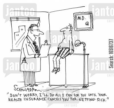 healthcare reform cartoon humor: 'Don't worry, I'll do all I can for you until your health insurance cancels you for getting sick.'