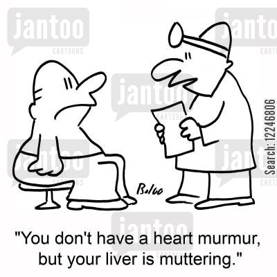 muttering cartoon humor: 'You don't have a heart murmur, but your liver is muttering.'
