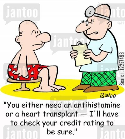 antihistamines cartoon humor: 'You either need an antihistamine or a heart transplant -- I'll have to check your credit rating to be sure.'