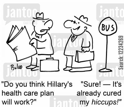 hilary cartoon humor: 'Do you think Hillary's health care plan will work?' 'Sure -- it's already cured my hiccups!'