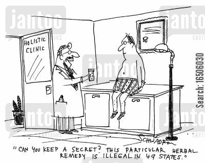 homeopathic cartoon humor: 'Can you keep a secret? This particular remedy is illegal in 49 states.'