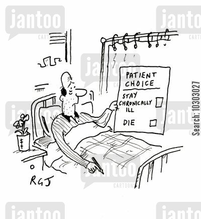 choices cartoon humor: Patient Choice - Stay Chronically Ill, Die.