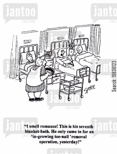 hospital ward cartoon humor: 'I smell romance! This is his seventh blanket-bath. He only came in for an 'in-growing toe-nail' removal operation, yesterday!'