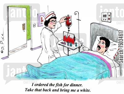 transfusions cartoon humor: 'I ordered the fish for dinner. Take that back and bring me a white.'