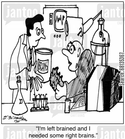 right brained cartoon humor: 'I'm left brained and I needed some right brains.'