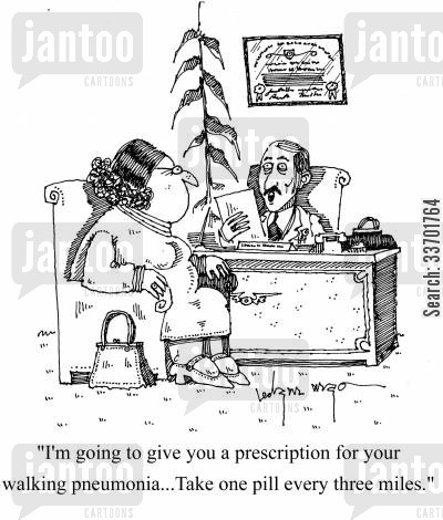 pneumonia cartoon humor: 'I'm going to give you a prescription for your walking pneumonia...Take one pill every three miles.'