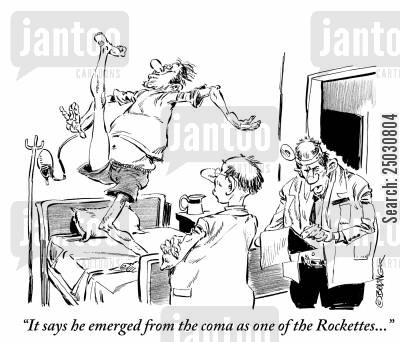 coma patients cartoon humor: 'It says he emerged from the coma as one of the Rockettes...'