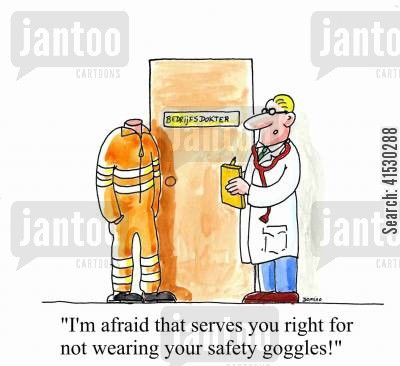 safety goggles cartoon humor: 'I'm afraid that serves you right for not wearing your safety goggles!'