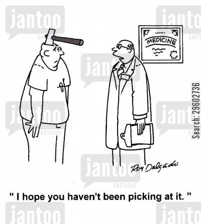 picker cartoon humor: 'I hope you haven't been picking at it.'
