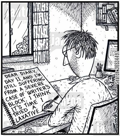 blockage cartoon humor: 'Dear Diary, Day 11, and i'm still suffering from a severe case of ' Writer's Block'. I think it's time i tried a Laxative.'