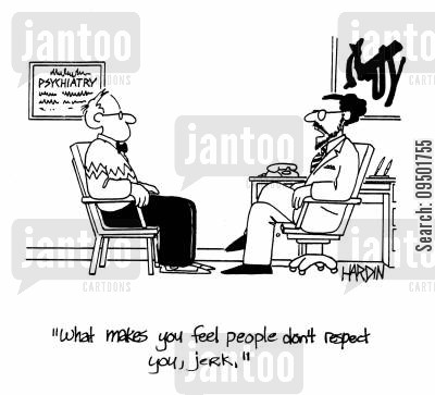 therapy cartoon humor: What makes you think people don't respect you, jerk?