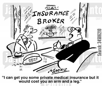 insurance broker cartoon humor: 'I can get you some private medical insurance but it would cost you an arm and a leg.'