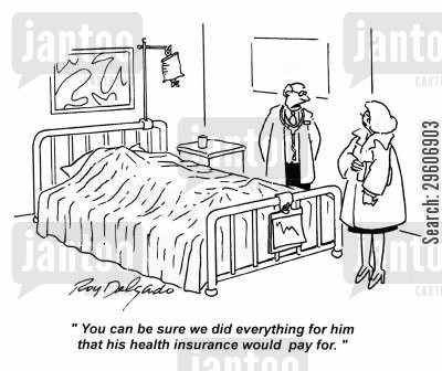 medical bills cartoon humor: 'You can be sure we did everything for him that his health insurance would pay for.'