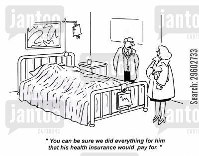 pay out cartoon humor: 'You can be sure we did everything for him that his health insurance would pay for.'