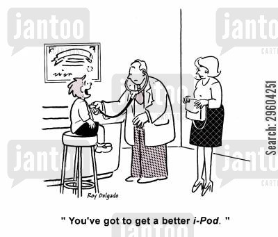 music player cartoon humor: 'You've got to get a better i-Pod.'