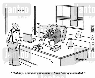 liar cartoon humor: 'That day I promised you a raise... I was heavily medicated.'