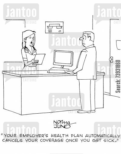 private health care cartoon humor: 'Your employer's health plan automatically cancels your coverage once you get sick.'