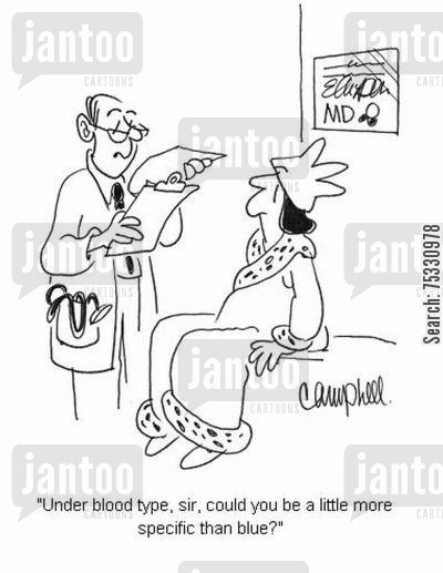 aristocrat cartoon humor: 'Under blood type, sir, could you be a little more specific than blue?'