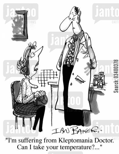 kleptomaniac cartoon humor: I'm suffering from kleptomania, Doctor. Can I take your temperature?...