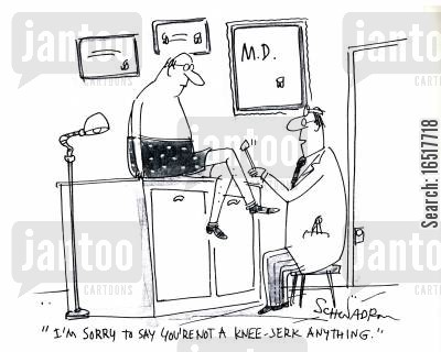 reflex cartoon humor: 'I'm sorry to say you're not a knee-jerk anything.'