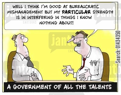 labour party cartoon humor: Well I think I'm good at bureaucratic mismanagement but my PARTICULAR strength is in interfering in things I know NOTHING about!...A government of all the talents.