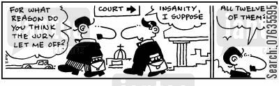 insanity plea cartoon humor: The jury let me off for insanity? All 12 of them?