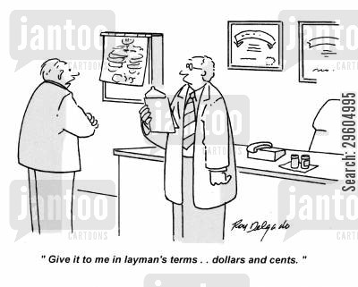 medical cost cartoon humor: 'Give it to me in layman's terms.. dollars and cents.'