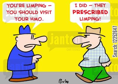 limps cartoon humor: 'You're limping -- you should visit your HMO.', 'I did -- they PRESCRIBED limping!'