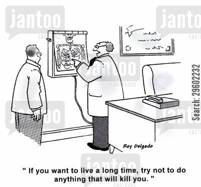 avoid cartoon humor: 'If you want to live a long time, try not to do anything that will kill you.'