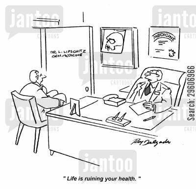 live cartoon humor: 'Life is ruining your health.'