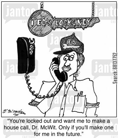 favours cartoon humor: 'You're locked out and want me to make a house call, Dr. McWit. Only if you'll make one for me in the future.'