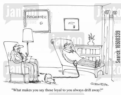 disloyal cartoon humor: What makes you say those loyal to you always drift away?