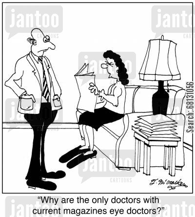 poor eyesight cartoon humor: Why are the only doctors with current magazines eye doctors?