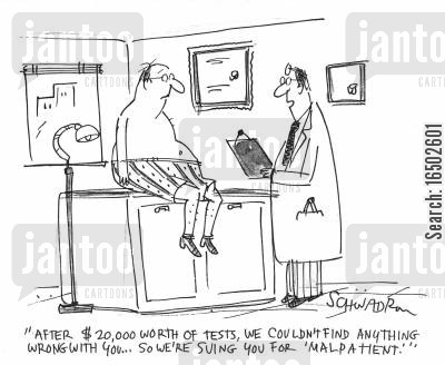 malpatient cartoon humor: 'After $20,000 worth of tests, we couldn't find anything wrong with you...so we're suing you for 'malpatient'.'
