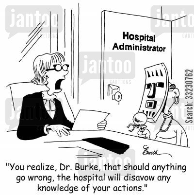 actions cartoon humor: 'You realize, Dr. Burke, that should anything go wrong, the hospital will disavow any knowledge of your actions.'