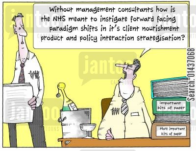 nhs budget cartoon humor: 'Without management consultants how is the NHS meant to instigate forward facing paradigm shifts in it's client nourishment product....'