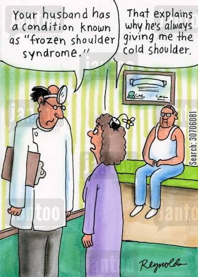 cold shoulder cartoon humor: 'Your husband has a condition known as 'frozen shoulder syndrome.'' 'That explains why he's always giving me the cold shoulder.'