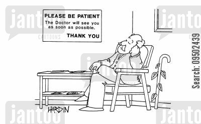 hospital waiting times cartoon humor: 'Please be patient. The Doctor will see you as soon as possible. Thank you.'